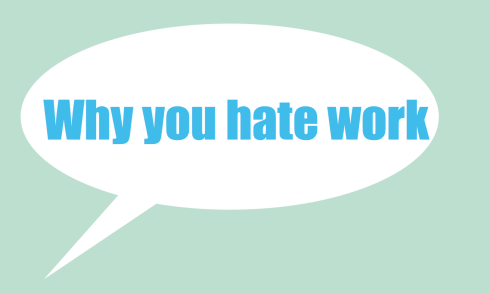 Why you hate work 1